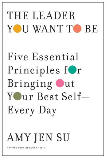 The Leader You Want to Be : Five Essential Principles for Bringing Out Your Best Self--Every Day