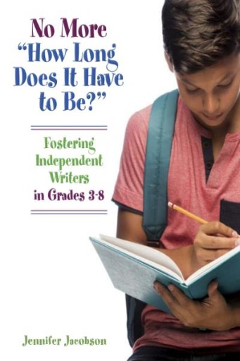 No More 'How Long Does It Have to Be?' : Fostering Independent Writers in Grades 3-8