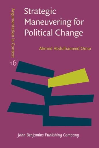 Strategic Maneuvering for Political Change : A Pragma-dialectical Analysis of Egyptian Anti-regime Columns