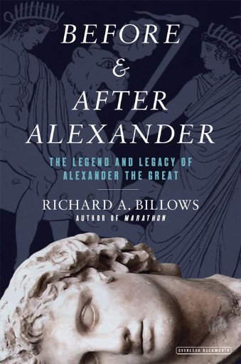 Before and After Alexander : The Legend and Legacy of Alexander the Great