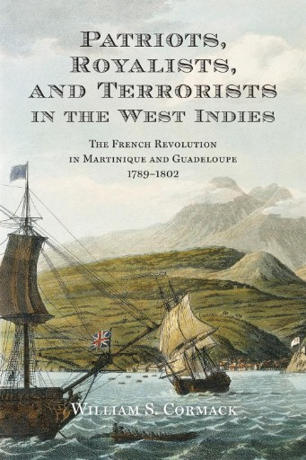 Patriots, Royalists, and Terrorists in the West Indies : The French Revolution in Martinique and Guadeloupe, 1789-1802