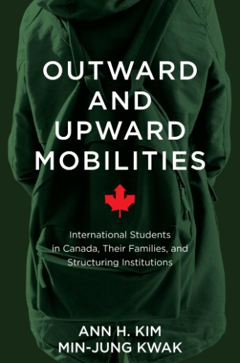 Outward and Upward Mobilities : International Students in Canada, Their Families, and Structuring Institutions