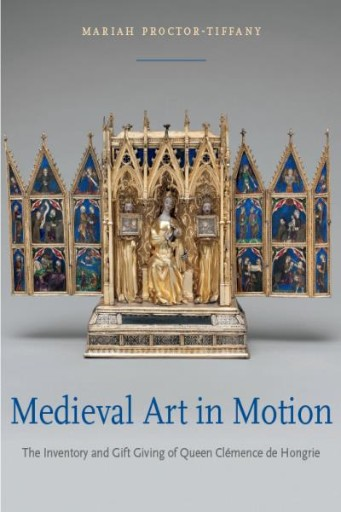Medieval Art in Motion : The Inventory and Gift Giving of Queen Clémence De Hongrie