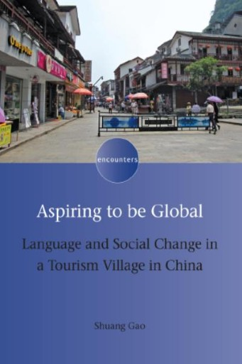 Aspiring to Be Global : Language and Social Change in a Tourism Village in China