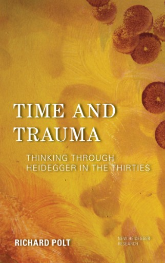 Time and Trauma : Thinking Through Heidegger in the Thirties