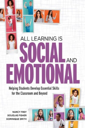 All Learning Is Social and Emotional : Helping Students Develop Essential Skills for the Classroom and Beyond