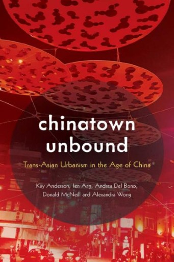 Chinatown Unbound : Trans-Asian Urbanism in the Age of China