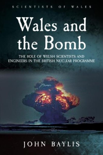 Wales and the Bomb : The Role of Welsh Scientists and Engineers in the UK Nuclear Programme