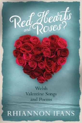 Red Hearts and Roses? : Welsh Valentine Songs and Poems