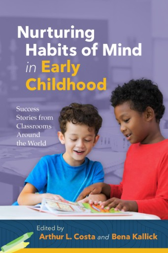 Nurturing Habits of Mind in Early Childhood : Success Stories From Classrooms Around the World