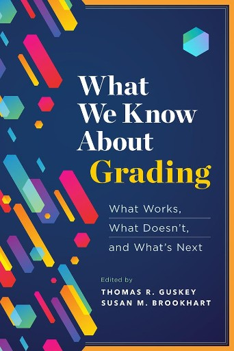 What We Know About Grading : What Works, What Doesn't, and What's Next