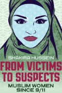 From Victims to Suspects : Muslim Women Since 9/11