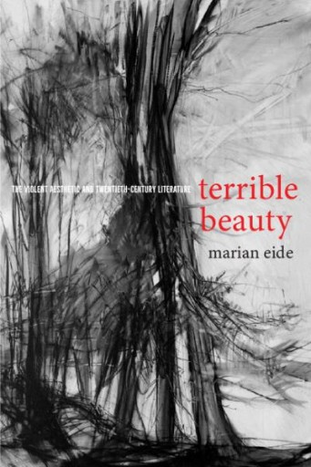 Terrible Beauty : The Violent Aesthetic and Twentieth-Century Literature