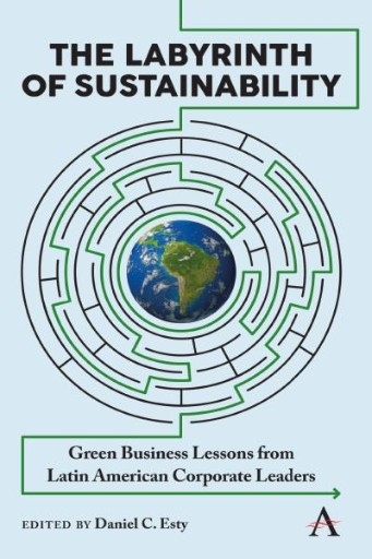 The Labyrinth of Sustainability : Green Business Lessons From Latin American Corporate Leaders
