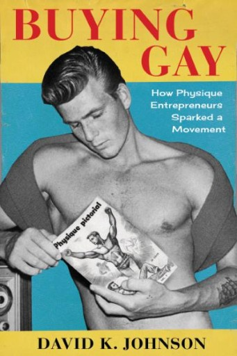 Buying Gay : How Physique Entrepreneurs Sparked a Movement
