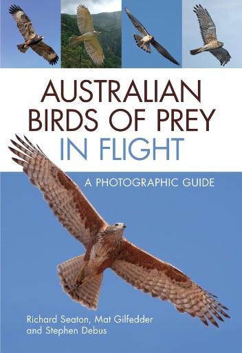 Australian Birds of Prey in Flight : A Photographic Guide