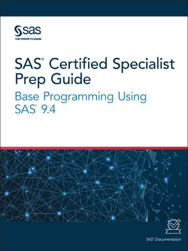 SAS Certified Specialist Prep Guide : Base Programming Using SAS 9.4