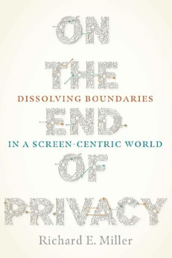 On the End of Privacy : Dissolving Boundaries in a Screen-Centric World