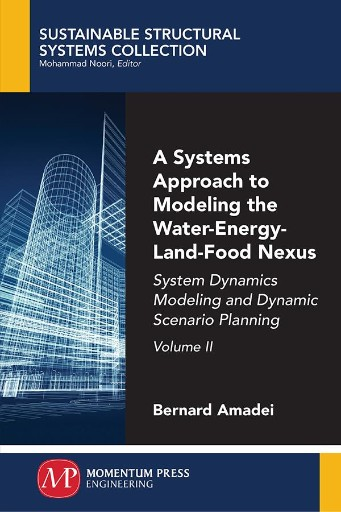 A Systems Approach to Modeling the Water-Energy-Land-Food Nexus, Volume II : System Dynamics Modeling and Dynamic Scenario Planning