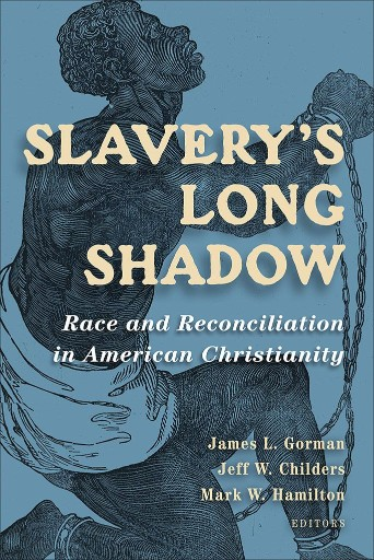 Slavery's Long Shadow : Race and Reconciliation in American Christianity