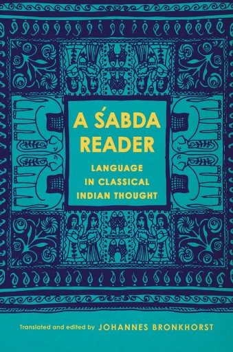 A Śabda Reader : Language in Classical Indian Thought