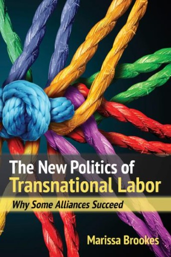 The New Politics of Transnational Labor : Why Some Alliances Succeed