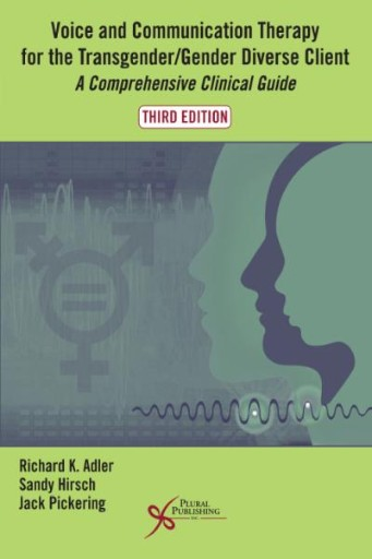 Voice and Communication Therapy for the Transgender/gender Diverse Client : A Comprehensive Clinical Guide