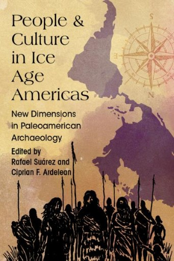 People and Culture in Ice Age Americas : New Dimensions in Paleoamerican Archaeology