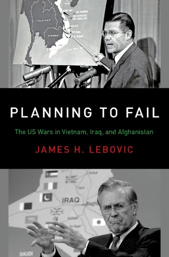 Planning to Fail : The US Wars in Vietnam, Iraq, and Afghanistan