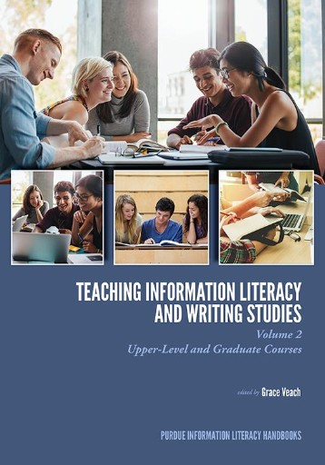 Teaching​ Information Literacy and Writing Studies : Volume 2, Upper-Level and Graduate Courses