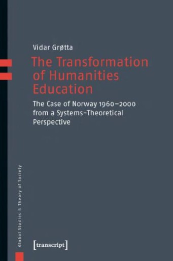 The Transformation of Humanities Education : The Case of Norway 1960-2000 From a Systems-Theoretical Perspective