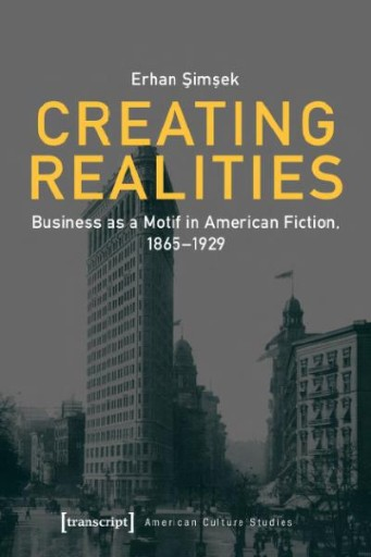 Creating Realities : Business As a Motif in American Fiction, 1865-1929