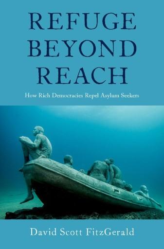 Refuge Beyond Reach : How Rich Democracies Repel Asylum Seekers