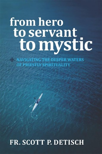 From Hero to Servant to Mystic : Navigating the Deeper Waters of Priestly Spirituality