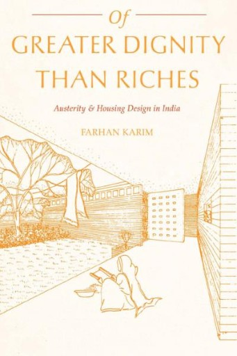 Of Greater Dignity Than Riches : Austerity and Housing Design in India