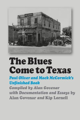 The Blues Come to Texas : Paul Oliver and Mack McCormick's Unfinished Book
