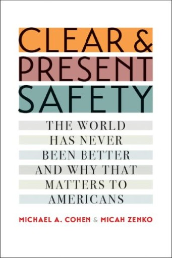 Clear and Present Safety : The World Has Never Been Better and Why That Matters to Americans