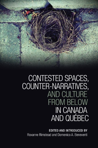 Contested Spaces, Counter-narratives, and Culture From Below in Canada and Québec