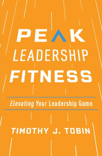 Peak Leadership Fitness : Elevating Your Leadership Game