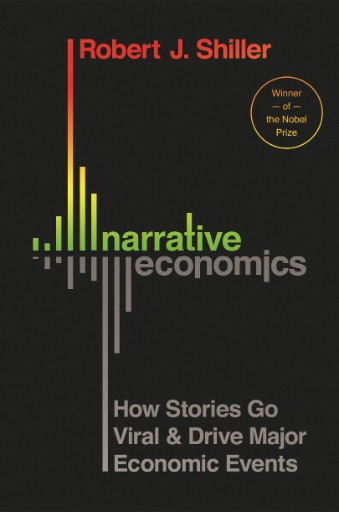 Narrative Economics : How Stories Go Viral and Drive Major Economic Events