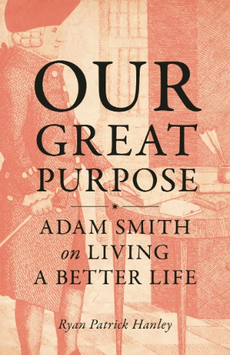 Our Great Purpose : Adam Smith on Living a Better Life