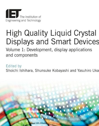 High Quality Liquid Crystal Displays and Smart Devices : Development, Display Applications and Components, Volume 1