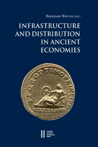 Infrastructure and Distribution in Ancient Economies : Proceedings of a Conference Held at the Austrian Academy of Sciences, 28-31 October 2014