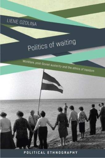 Politics of Waiting : Workfare, Post-Soviet Austerity and the Ethics of Freedom