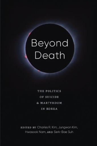 Beyond Death : The Politics of Suicide and Martyrdom in Korea