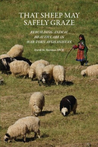 That Sheep May Safely Graze : Rebuilding Animal Health Care in War-Torn Afghanistan