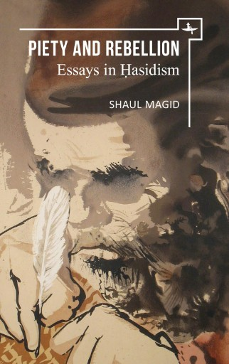 Piety and Rebellion : Essays in Hasidism