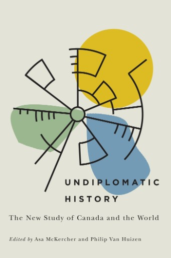 Undiplomatic History : The New Study of Canada and the World