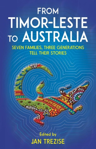 From Timor-leste to Australia : Seven Families, Three Generations Tell Their Stories