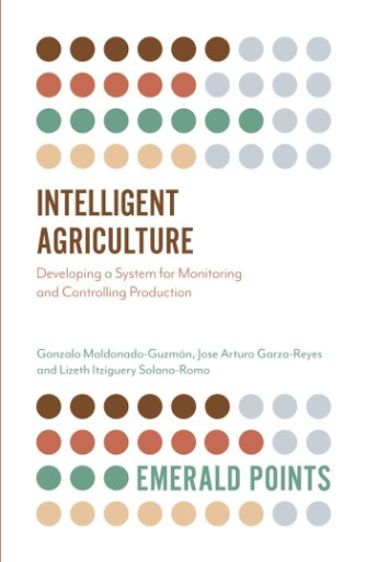 Intelligent Agriculture : Developing a System for Monitoring and Controlling Production